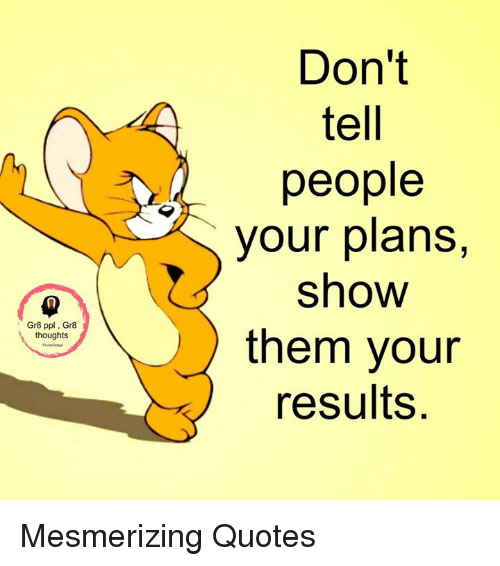 gr8-ppl-gr8-thoughts-dont-tell-people-your-plans-show-12869481.png