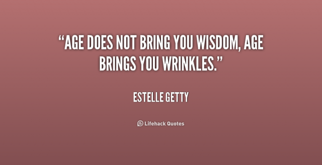 Age-Does-Not-Bring-You-Wisdom-640x328