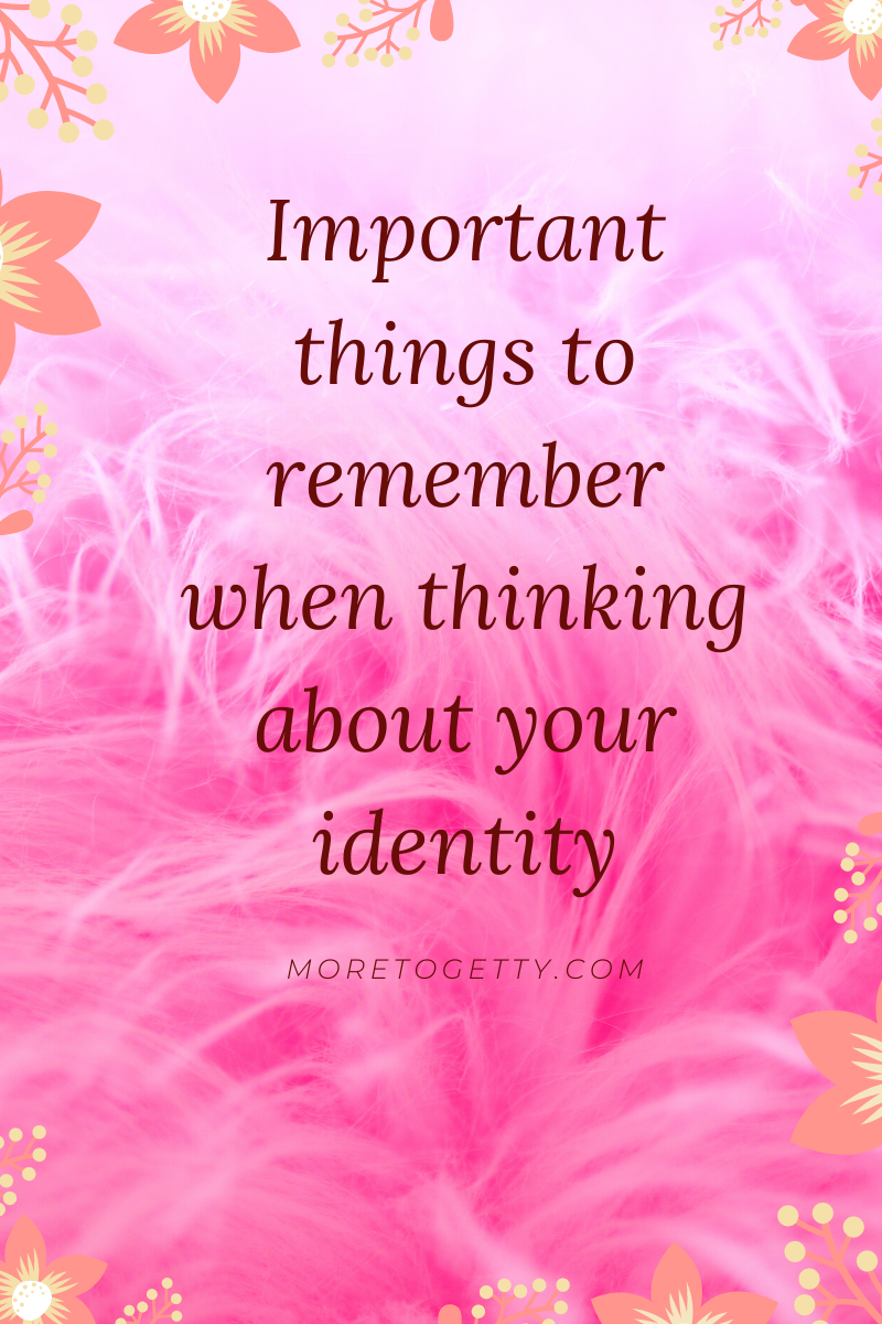 Important things to remember when thinking about your identity